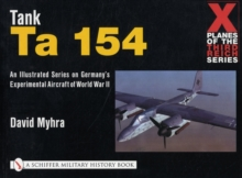 X Planes of the Third Reich - An Illustrated Series on Germany's Experimental Aircraft of World War II : Tank Ta 154, Paperback Book