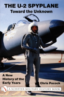 The U-2 Spyplane: Toward the Unknown : A New History of the Early Years, Hardback Book