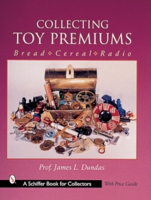 Collecting Toy Premiums : Bread-Cereal-Radio, Paperback Book