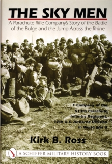 The Sky Men : A Parachute Rifle Company's Story of the Battle of the Bulge and the Jump Across the Rhine, Hardback Book