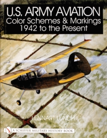 U.S. Army Aviation Color Schemes and Markings 1942-to the Present, Hardback Book