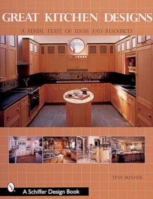Great Kitchen Designs : A Visual Feast of Ideas and Resources, Paperback Book