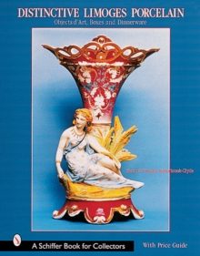 Distinctive Limoges Porcelain : Objets d'Art, Boxes, and Dinnerware, Hardback Book