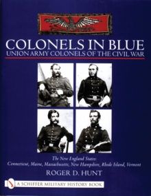 Colonels in Blue - Union Army  Colonels of the Civil War : The New England States: Connecticut, Maine, Massachusetts, New Hampshire, Rhode Island, Vermont, Hardback Book