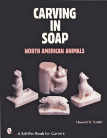 Carving in Soap : North American Animals, Paperback Book