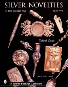 Silver Novelties in the Gilded Age : 1870-1910, Hardback Book