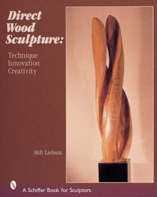 Direct Wood Sculpture : Technique - Innovation - Creativity, Hardback Book