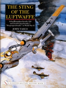 "The Sting of the Luftwaffe : Schnellkampfgeschwader 210 and Zerstoerergeschwader 1 ""Wespengeschwader"" in World War II, Hardback Book"