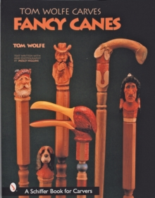 Tom Wolfe Carves Fancy Canes, Paperback Book