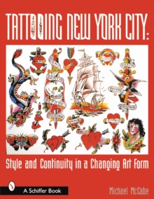 Tattooing New York City: Style and Continuity in a Changing Art Form, Paperback / softback Book