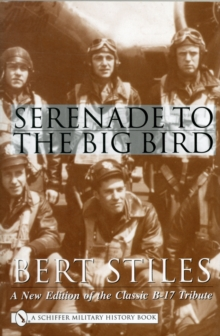 Serenade to the Big Bird : A New Edition of the Classic B-17 Tribute, Hardback Book