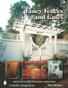 Fancy Fences & Gates : Great Ideas for Backyard Carpenters, Paperback Book