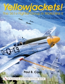 Yellowjackets! : The 361st Fighter Group in World War II - P-51 Mustangs over Germany, Hardback Book