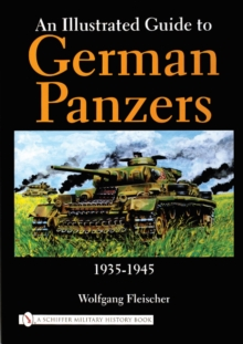 An Illustrated Guide to German Panzers 1935-1945 : 1935-1945, Hardback Book