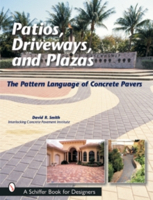 Patios, Driveways, and Plazas : The Pattern Language of Concrete Pavers, Paperback Book