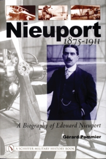 Nieuport : A Biography of Edouard Nieuport 1875-1911, Hardback Book