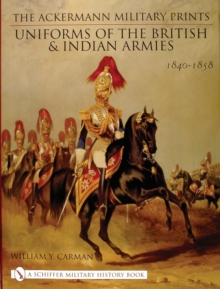 The Ackermann Military Prints : Uniforms of the British and Indian Armies 1840-1855, Hardback Book