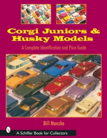 Corgi Juniors and Husky Models : A Complete Identification and Price Guide, Paperback Book