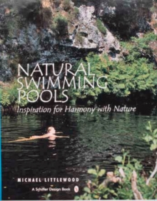 Natural Swimming Pools : Inspiration for Harmony with Nature, Hardback Book