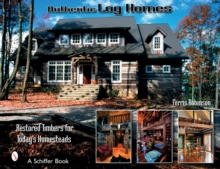 Authentic Log Homes : Restored Timbers for Today's Homesteads, Hardback Book
