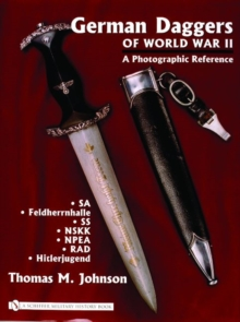 German Daggers of World War II - A Photographic Reference : Volume 2 - SA, Feldherrnhalle, SS, NSKK, NPEA, RAD, Hitlerjugend, Hardback Book