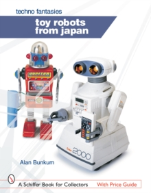 Toy Robots from Japan: Techno Fantasies : Techno Fantasies, Hardback Book