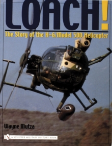 Loach! : The Story of the H-6/Model 500 Helicopter, Paperback Book