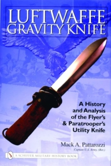 Luftwaffe Gravity Knife: A History and Analysis of the Flyer's and Paratroer's Utility Knife, Hardback Book
