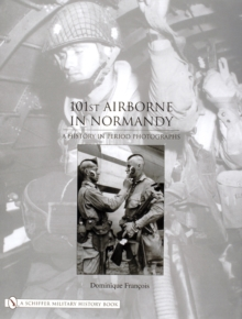 101st Airborne in Normandy : A History in Period Photographs, Hardback Book