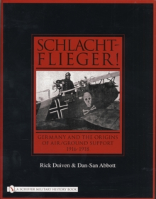 Schlachtflieger! : Germany & the Origins of Air / Ground Support, 1916-1918, Hardback Book