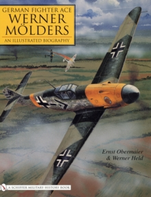 German Fighter Ace Werner Molders:: An Illustrated Biography, Hardback Book