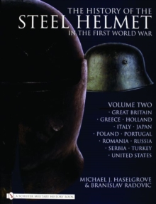 The History of the Steel Helmet in the First World War : Vol 2: Great Britain, Greece, Holland, Italy, Japan, Poland, Portugal, Romania, Russia, Serbia, Turkey, United States, Hardback Book