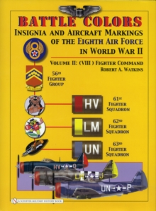 Battle Colors: Insignia and Aircraft Markings of the 8th Air Force in World War II: Vol 2: (VIII) Fighter Command, Hardback Book