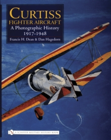 Curtiss Fighter Aircraft : A Photographic History - 1917-1948, Hardback Book