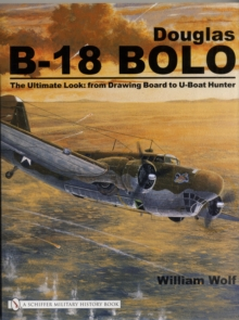 Douglas B-18 Bolo: The Ultimate Look: from Drawing Board to U-Boat Hunter, Hardback Book