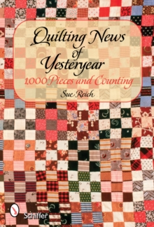 Quilting News of Yesteryear : 1,000 Pieces and Counting, Hardback Book