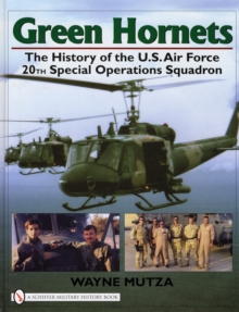 Green Hornets : The History of the U.S. Air Force 20th Special Operations Squadron, Hardback Book