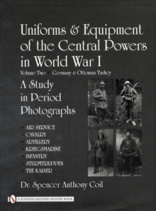 Uniforms & Equipment of the Central Powers in World War I : Volume Two: Germany & Ottoman Turkey, Hardback Book