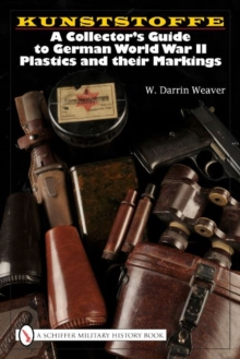 Kunstsoffe: a Collector's Guide to German World War Ii Plastics and Their Markings, Hardback Book