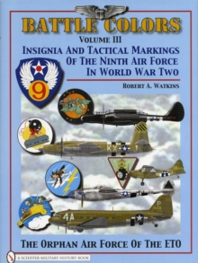 Battle Colors Volume 3 : Insignia and Tactical Markings of the Ninth Air Force in World War II, Hardback Book