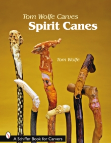 Tom Wolfe Carves Spirit Canes, Paperback / softback Book