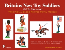 Britains New Toy Soldiers, 1973 to the Present : Traditional Gloss-painted Metal Models, Hardback Book
