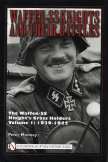 Waffen-SS Knights and their Battles : The Waffen-SS Knightas Cross Holders Vol.1: 1939-1942, Hardback Book