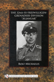 "The 32nd SS-Freiwilligen-Grenadier-Division : ""30.Januar"", Hardback Book"