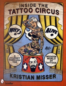 Inside the Tattoo Circus : A Journey Through the Modern World of Tattoos, Paperback Book