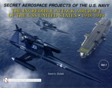 Secret Aerospace Projects of the U.S. Navy : The Incredible Attack Aircraft of the USS United States, 1948-1949, Hardback Book