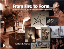 From Fire to Form : Sculpture from the Modern Blacksmith and Metalsmith, Hardback Book
