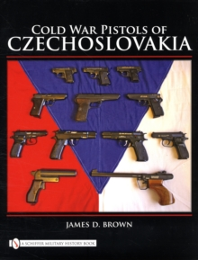 Cold War Pistols of Czechoslovakia, Hardback Book