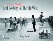 Harvey Caplin's Real Cowboys & the Old West : And the Old West, Hardback Book