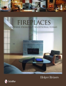 Fireplaces : Modern Designs, Traditional Forms, Hardback Book